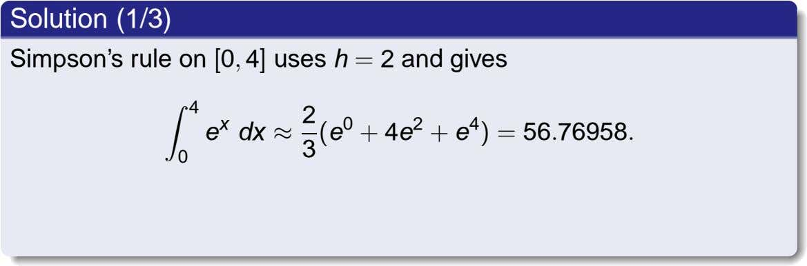Solution (1/3) Simpson's rule on [0 , 4] uses h = 2 and gives 4
