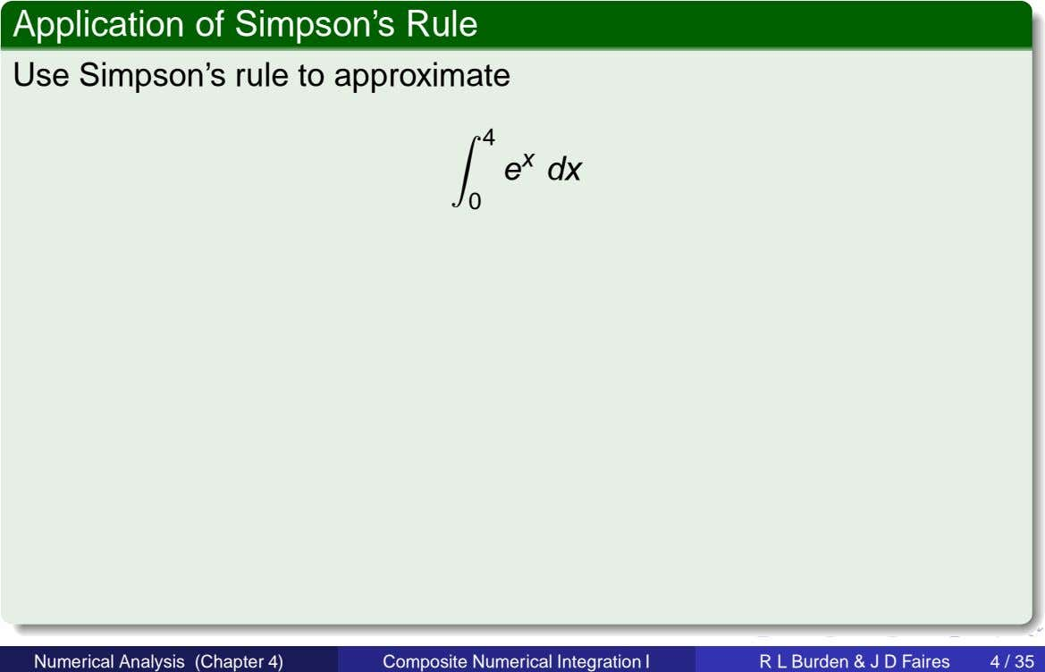 Application of Simpson's Rule Use Simpson's rule to approximate 4 e x dx 0 Numerical