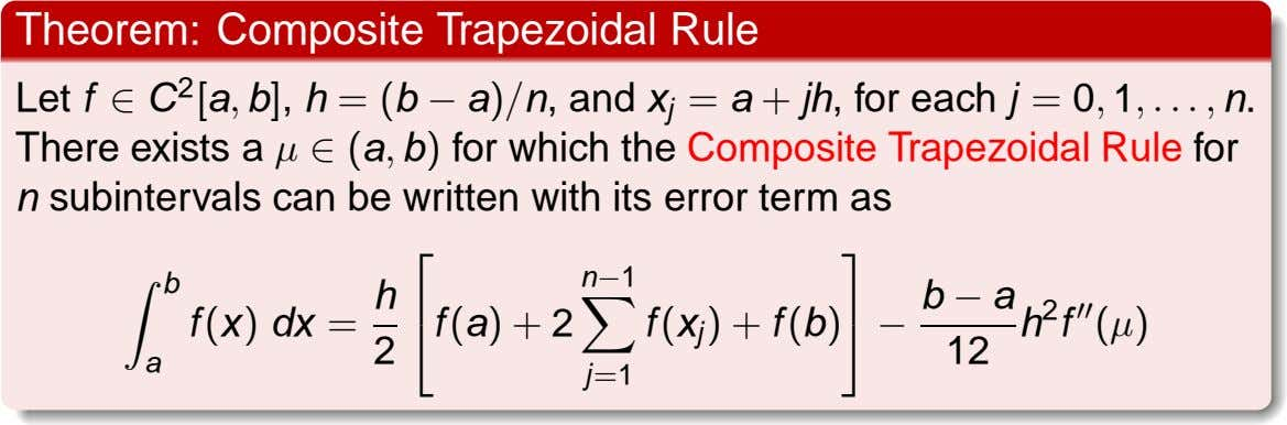 Theorem: Composite Trapezoidal Rule Let f ∈ C 2 [a , b], h = (b
