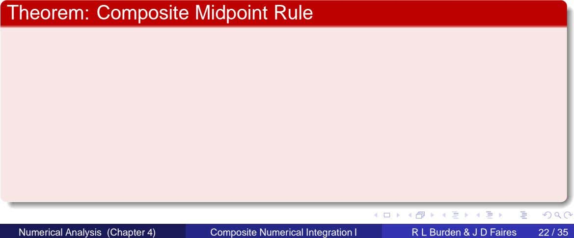 Theorem: Composite Midpoint Rule Numerical Analysis (Chapter 4) Composite Numerical Integration I R L Burden