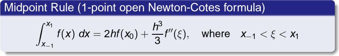 Midpoint Rule (1-point open Newton-Cotes formula) x 3 1 f (x) dx = 2hf (x