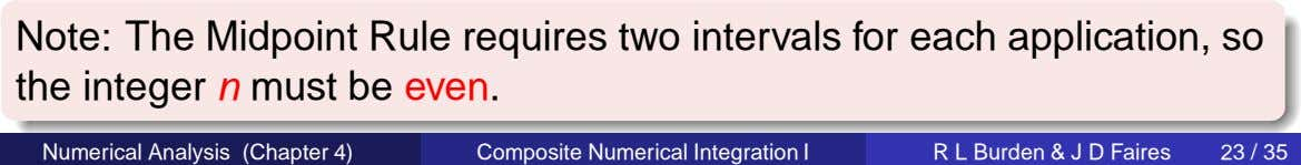 Note: The Midpoint Rule requires two intervals for each application, so the integer n must