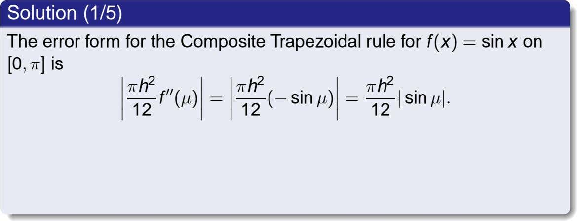 Solution (1/5) The error form for the Composite Trapezoidal rule for f (x) = sin