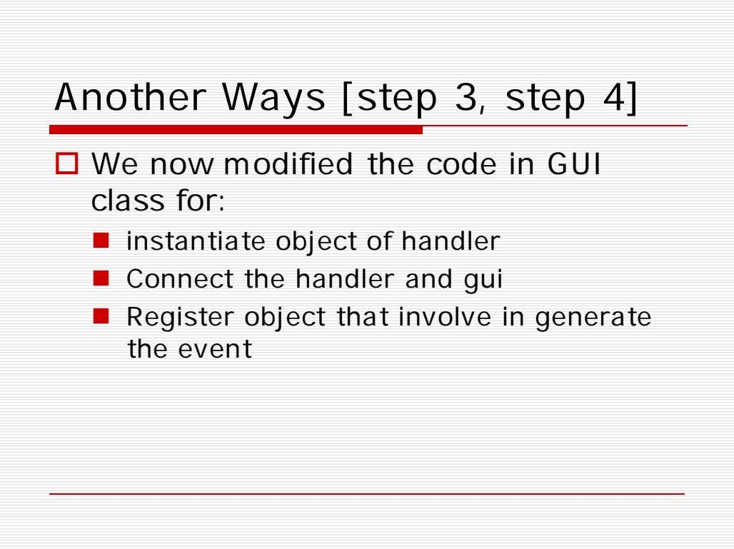 Another Ways [step 3, step 4]  We now modified the code in GUI class