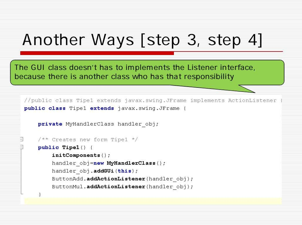 Another Ways [step 3, step 4] The GUI class doesn't has to implements the Listener