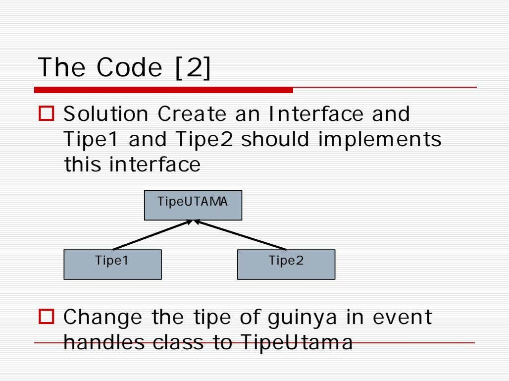 The Code [2]  Solution Create an Interface and Tipe1 and Tipe2 should implements this