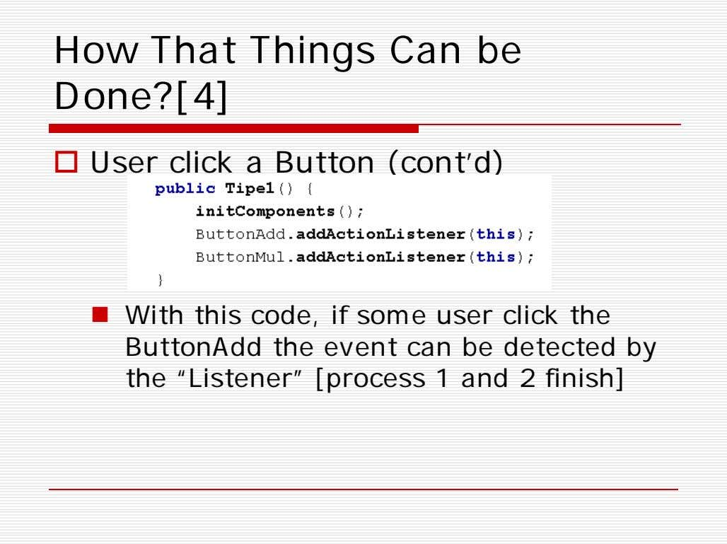 How That Things Can be Done?[4]  User click a Button (cont'd)  With this