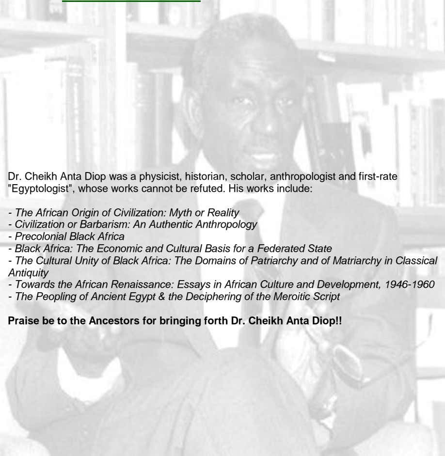 "Dr. Cheikh Anta Diop was a physicist, historian, scholar, anthropologist and first-rate ""Egyptologist"", whose"