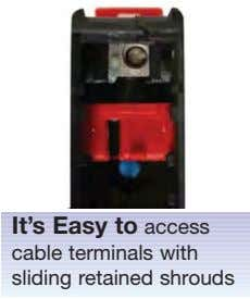 It's Easy to access cable terminals with sliding retained shrouds