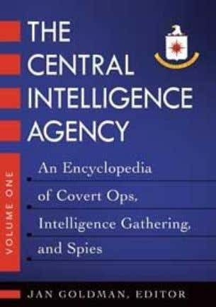 Intelligence Gathering, and Spies Jan Goldman, Editor This two-volume work traces, through facts and documents,