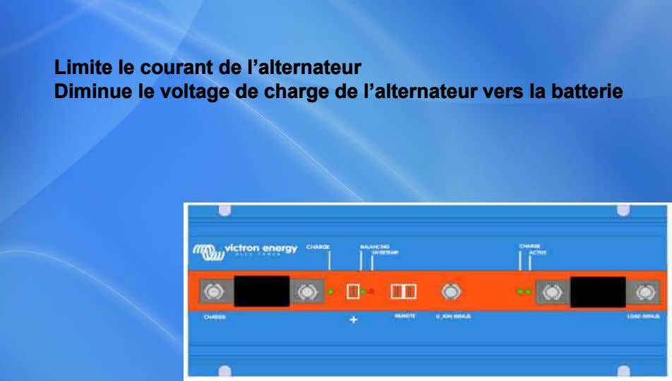 Limite le courant de l'alternateur Diminue le voltage de charge de l'alternateur vers la batterie