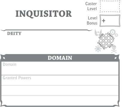 Caster Level INQUISITOR Level + Bonus DEITY DOMAIN Domain Granted Powers LAWFUL CHAOTIC GOOD EVIL