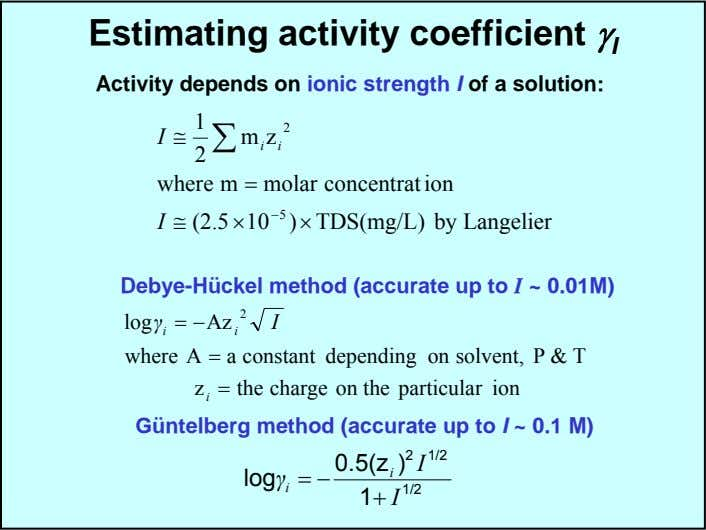 Estimating activity coefficient γ I Activity depends on ionic strength I of a solution: 1