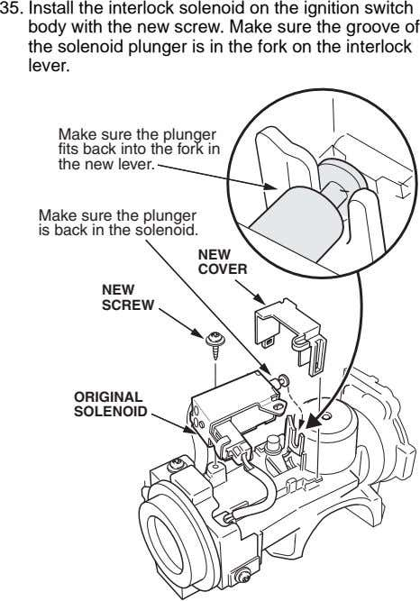 35. Install the interlock solenoid on the ignition switch body with the new screw. Make