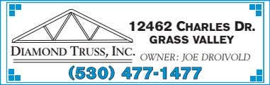 12462 CHARLES DR. GRASS VALLEY DIAMOND TRUSS, INC. OWNER: JOE DROIVOLD (530)(530) 477-1477477-1477
