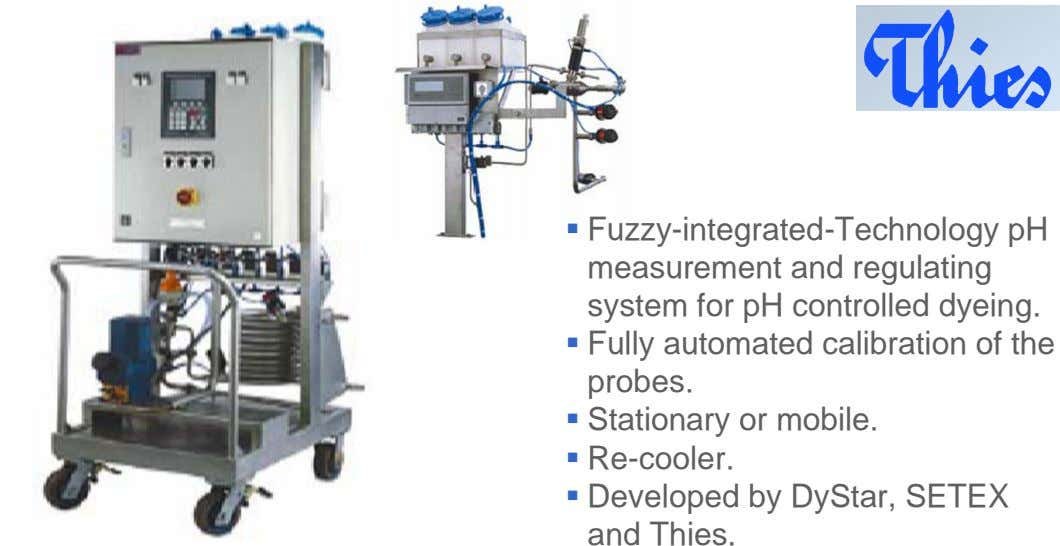ß Fuzzy-integrated-Technology pH measurement and regulating system for pH controlled dyeing. ß Fully automated calibration of