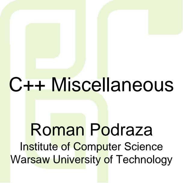 C++ Miscellaneous Roman Podraza Institute of Computer Science Warsaw University of Technology