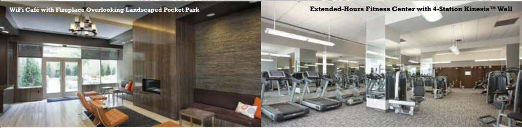WiFi Café with Fireplace Overlooking Landscaped Pocket Park Extended-Hours Fitness Center with 4-Station Kinesis™ Wall