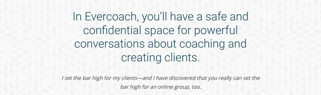 In Evercoach, you'll have a safe and conãdential space for powerful conversations about coaching and