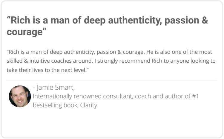 """Rich is a man of deep authenticity, passion & courage"" ""Rich is a man of"