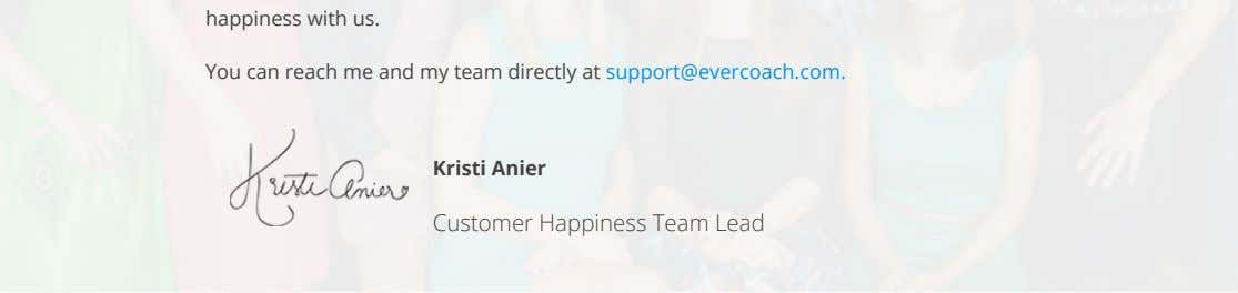 happiness with us. You can reach me and my team directly at support@evercoach.com. Kristi Anier