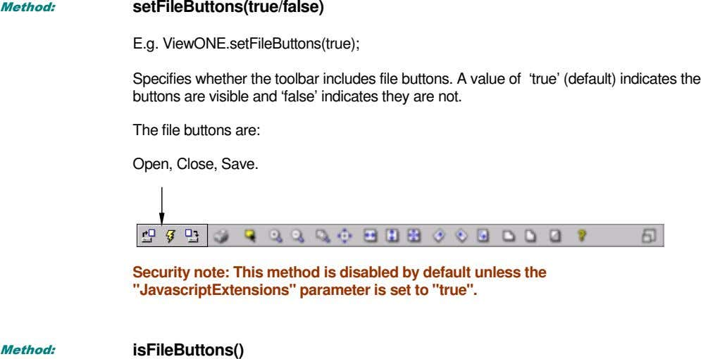 Method: setFileButtons(true/false) E.g. ViewONE.setFileButtons(true); Specifies whether the toolbar includes file buttons. A value of 'true' (default)