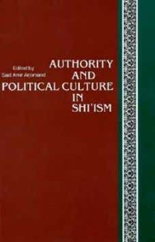 Page i title: Authorityand PoliticalCulture inShi'ismSUNYSeries inNear EasternStudies author: Arjomand,
