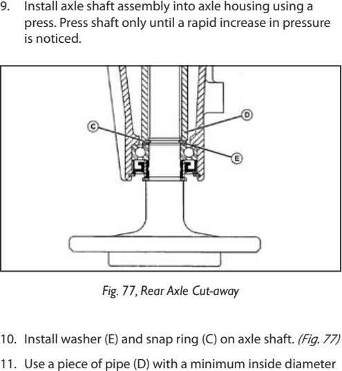 9. Install axle shaft assembly into axle housing using a press. Press shaft only until