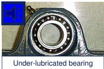 Signals into Audible Ones Bearing defect (4,000 Hz periodic) Under-lubricated bearing (30,000 Hz random) 'A' above