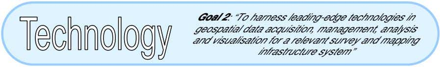 "Goal 2: ""To harness leading-edge technologies in geospatial data acquisition, management, analysis and visualisation"
