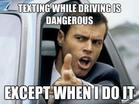"5) "" I won't get into an accident while texting and driving because I'm a good"