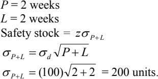P = 2 weeks L = 2 weeks Safety stock = z P L 