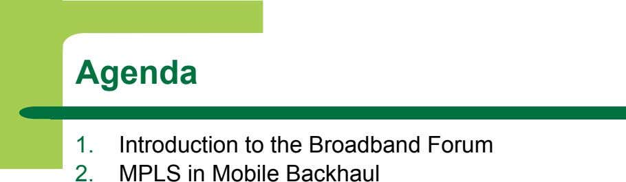 Agenda 1.  2.  Introduction to the Broadband Forum MPLS in Mobile Backhaul