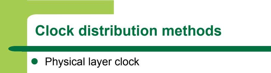Clock distribution methods   Physical layer clock