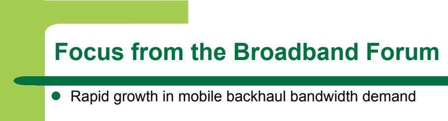 Focus from the Broadband Forum   Rapid growth in mobile backhaul bandwidth demand