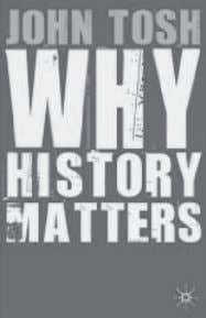 Why History Matters by John Tosh, Palgrave Macmillan, 2008 At the completion of the invasion of