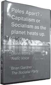 Poles Apart? Capitalism or Socialism as the planet heats up with contributions from Glenn Morris, arctic