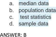 a. median data b. population data c. test statistics d. sample data ANSWER: B