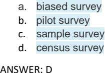 a. biased survey b. pilot survey c. sample survey d. census survey ANSWER: D