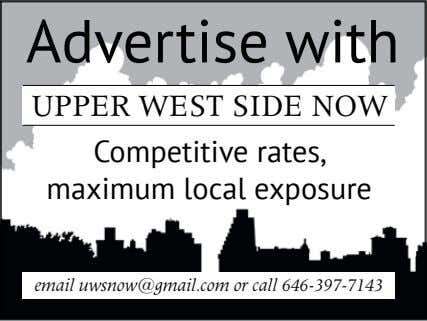Advertise with UPPER WEST SIDE NOW Competitive rates, maximum local exposure email uwsnow@gmail.com or call