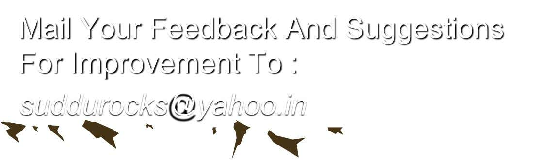 Mail Your Feedback And Suggestions For Improvement To : suddurocks@yahoo.in