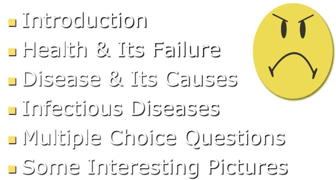 Introduction  Health & Its Failure  Disease & Its Causes  Infectious Diseases  Multiple
