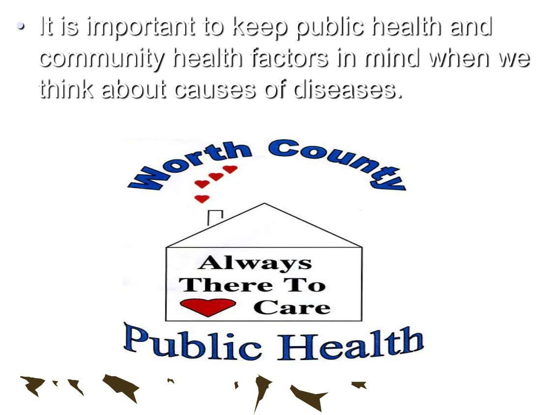 • It is important to keep public health and community health factors in mind when we