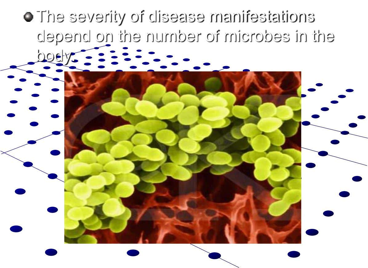 The severity of disease manifestations depend on the number of microbes in the body.