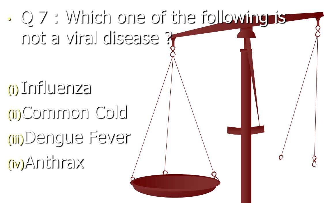 • Q 7 : Which one of the following is not a viral disease ? (i)Influenza