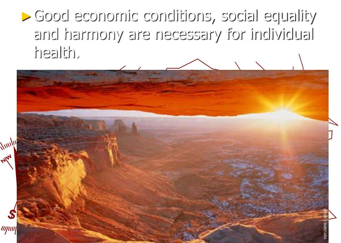 ►Good economic conditions, social equality and harmony are necessary for individual health.