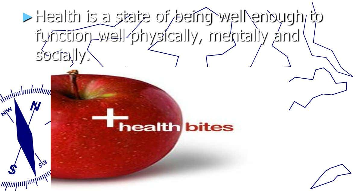 ►Health is a state of being well enough to function well physically, mentally and socially.