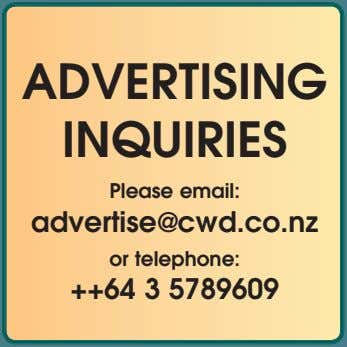 ADVERTISING INQUIRIES Please email: advertise@cwd.co.nz or telephone: ++64 3 5789609