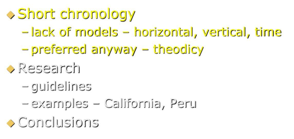  Short chronology – lack of models – horizontal, vertical, time – preferred anyway – theodicy