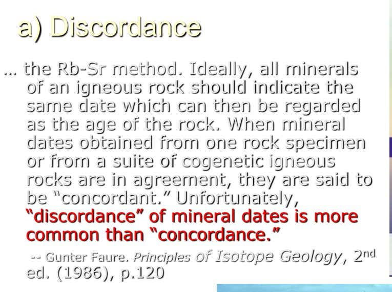 a) Discordance … the Rb-Sr method. Ideally, all minerals of an igneous rock should indicate the